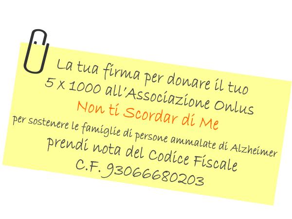 """Destina il tuo 5 X 1000 all'Associazione onlus """"Non ti Scordar di Me"""""""